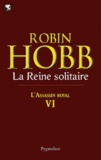 Robin Hobb - L'Assassin royal Tome 6 : La reine solitaire.