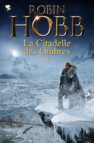 La Citadelle des Ombres Tome 4 Serments et Deuils ; Le Dragon des glaces ; L'Homme noir ; Adieux et Retrouvailles