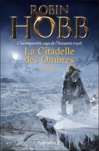 Robin Hobb - La Citadelle des Ombres Tome 4 : Serments et Deuils ; Le Dragon des glaces ; L'Homme noir ; Adieux et Retrouvailles.