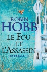 Robin Hobb - Le Fou et l'Assassin Intégrale 3 : Sur les rives de l'art ; Le destin de l'assassin.