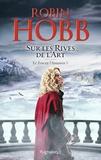 Robin Hobb - Le Fou et l'Assassin Tome 5 : Sur les rives de l'art.