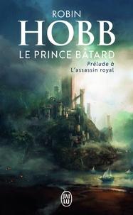 Robin Hobb - Le prince bâtard - Prélude à L'assassin royal.