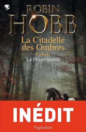 Robin Hobb - Le Prince Bâtard - Prélude à La Citadelle des ombres.