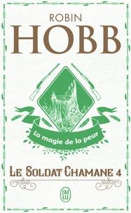 Robin Hobb - Le Soldat chamane Tome 4 : La magie de la peur.