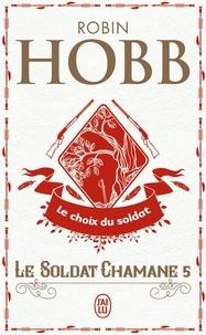 Robin Hobb - Le Soldat chamane Tome 5 : Le choix du soldat.