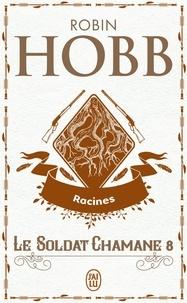 Robin Hobb - Le Soldat chamane Tome 8 : Racines.