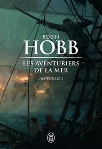 Robin Hobb - Les Aventuriers de la mer L'intégrale 3 : Le seigneur des Trois Règnes ; Ombres et flammes ; Les marches du trône.