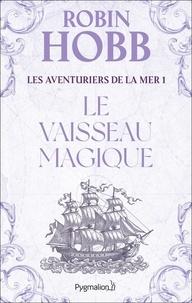 Robin Hobb - Les Aventuriers de la mer Tome 1 : Le vaisseau magique.