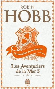 Robin Hobb - Les Aventuriers de la mer Tome 3 : La conquête de la liberté.