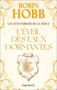 Robin Hobb - Les Aventuriers de la mer Tome 6 : L'éveil des eaux dormantes.