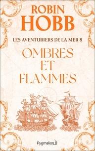 Robin Hobb - Les Aventuriers de la mer Tome 8 : Ombres et flammes.
