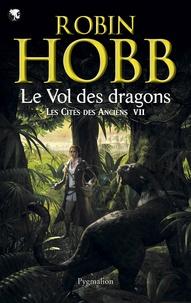 Robin Hobb - Les Cités des Anciens Tome 7 : Le vol des dragons.