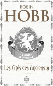 Robin Hobb - Les Cités des Anciens Tome 8 : Le puits d'argent.