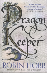 Robin Hobb - The Rain Wild Chronicles - Book 1, Dragon Keeper.