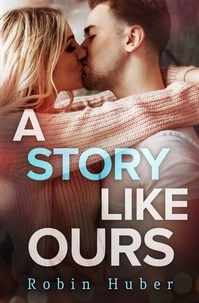 Robin Huber - A Story Like Ours - A breathtaking romance about first love and second chances.