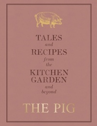 Robin Hutson - The Pig: Tales and Recipes from the Kitchen Garden and Beyond.