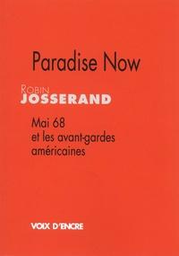 Robin Josserand - Paradise Now - Mai 68 et les avant-gardes américaines.