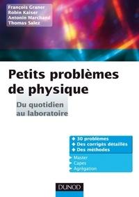 Robin Kaiser et Thomas Salez - Petits problèmes de physique : du quotidien au laboratoire - Corrigés détaillés, méthodes.