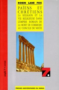 Robin Lane Fox - PAIENS ET CHRETIENS. - La religion et la vie religieuse dans l'empire romain de la mort de commode au concile de Nicée.