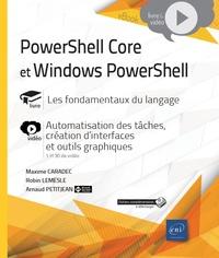 Robin Lemesle et Arnaud Petitjean - PowerShell Core et Windows PowerShell - Les fondamentaux du langage, avec 1 complément vidéo : Automatisation des tâches, création d'interfaces et outils graphiques.