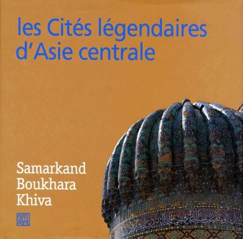 Robin Magowan et Vadim Guippenreiter - LES CITES LEGENDAIRES D'ASIE CENTRALE. - Samarkand, Boukhara, Khiva.