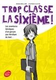 Robin Mellom et Stephen Gilpin - Trop classe la sixième ! Tome 1 : Les aventures héroïques d'un garçon pas héroïque du tout....