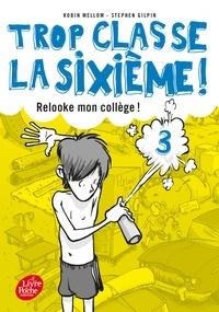 Robin Mellom et Stephen Gilpin - Trop classe la sixième ! Tome 3 : Relooke mon collège !.