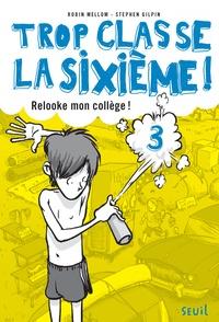 Robin Mellom - Trop classe la sixième ! Tome 3 : Relooke mon collège !.