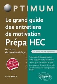Robin Morth - Le grand guide des entretiens de motivation Prépa HEC - Les secrets des membres de jurys.