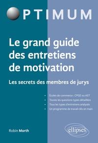 Robin Morth - Le grand guide des entretiens de motivation - Les secrets des membres du jury.
