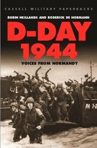 Robin Neillands et Roderick De Normann - D-Day 1944 - Voices from Normandy.