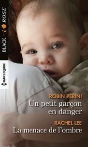 Robin Perini et Rachel Lee - Un petit garçon en danger - La menace de l'ombre.
