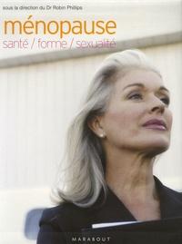 Robin Phillips - Ménopause : santé, forme, sexualité.