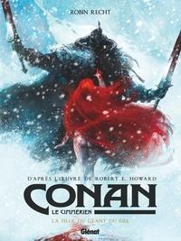 Robin Recht - Conan le Cimmérien - La Fille du géant du gel.