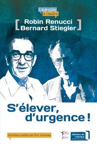 Robin Renucci et Bernard Stiegler - S'élever, d'urgence !.