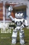 Robin Rivaton - Relancer notre industrie par les robots.