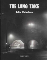 Robin Robertson - The Long Take or A Way to Lose More Slowly.