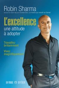 Robin-S Sharma - L'excellence : une attitude à adopter - Travaillez brillamment, vivez magnifiquement.