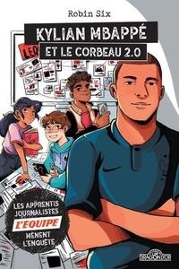 Robin Six - Les apprentis journalistes de L'Equipe mènent l'enquête  : Kylian Mbappé et le corbeau 2.0.