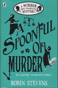 Robin Stevens - A Spoonful of Murder - A Murder Most Unladylike Mystery.