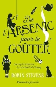 Robin Stevens - Wells & Wong, Club de détectives  : De l'arsenic pour le goûter.