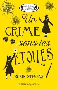 Robin Stevens - Wells & Wong, Club de détectives  : Un crime sous les étoiles.
