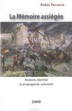 Robin Terrasse - La mémoire assiégée - Histoire, identité et propagande culturelle.