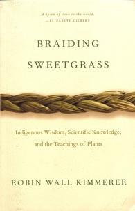 Robin Wall Kimmerer - Braiding Sweetgrass.