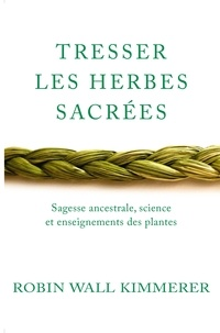 Robin Wall Kimmerer - Tresser les herbes sacrées - Sagesse ancestrale, science et enseignements des plantes.
