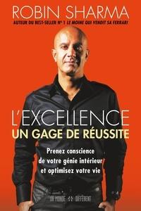 Robins Sharma et Jean-Pierre Manseau - L'excellence - Un gage de réussite - Prenez conscience de votre génie intérieur et optimisez votre vie.