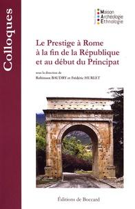 Robinson Baudry et Frédéric Hurlet - Le prestige à Rome à la fin de la République et au début du Principat.