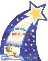 Robyn Bryant et Isabel Fonte - Fais un voeu bébé ours ! - Coffret 3 volume : Une étoile filante pour bébé ours, Bébé ours a un nouveau jouet, Le plus beau nom de tous.