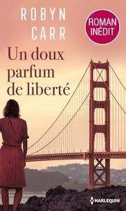 Robyn Carr - Un doux parfum de liberté.
