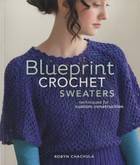 Robyn Chachula - Blueprint Crochet Sweaters - Techniques for Custom Construction.